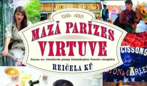 """Atklājam brīnišķo Parīzes garšu! Grāmata """"Mazā Parīzes virtuve"""""""